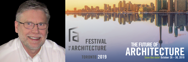 Bob Topping with text showing logo: Festival of Architecture, Toronto, 2019. The Future of Architecture, Save the Date! October 26 to 30, 2019.